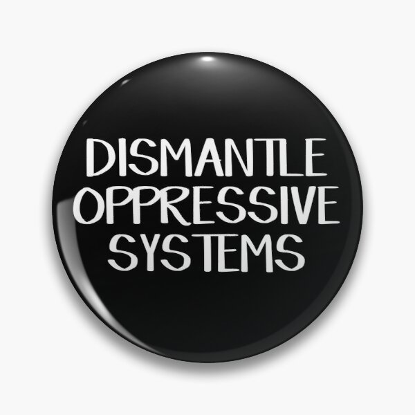 Dismantle oppressive systems Pin