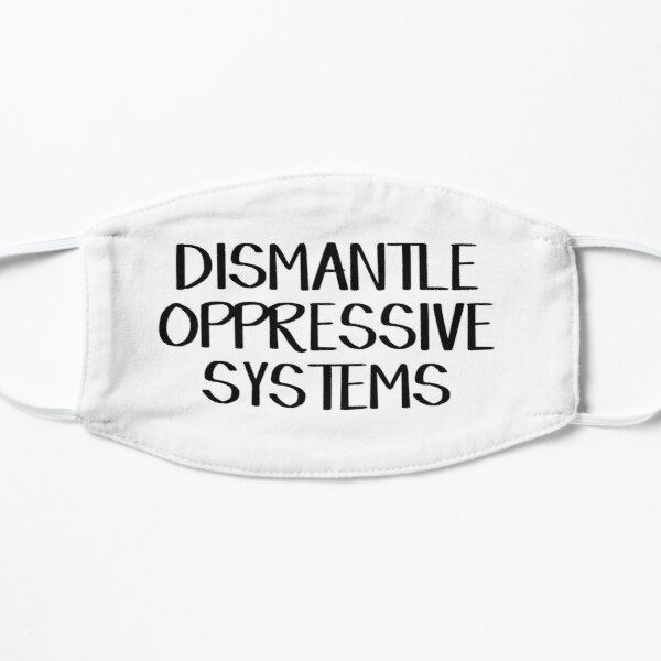Dismantle oppressive systems Flat Mask