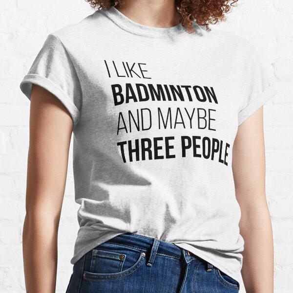 Badminton Funny Quote Classic T-Shirt