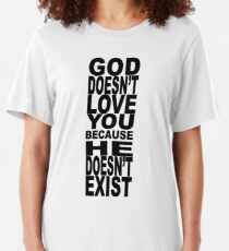 God Doesn't Love You Because He Doesn't Exist Slim Fit T-Shirt