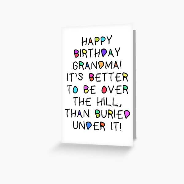 (version 3) happy birthday grandma it's better to be over the hill than buried under it (friends birthday card) Greeting Card