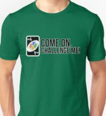 come on, challenge me! (+4 uno card game) T-Shirt