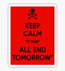 It may all end tomorrow, or it could go on forever... Sticker