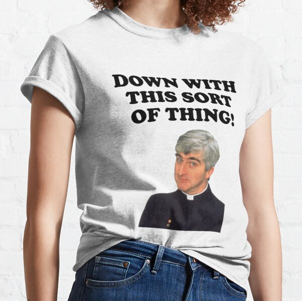 Down with this sort of thing Classic T-Shirt