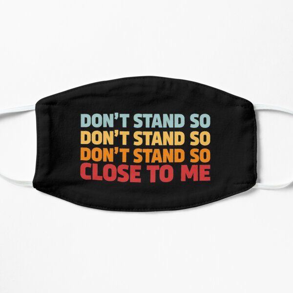 DON'T STAND SO CLOSE TO ME Mask