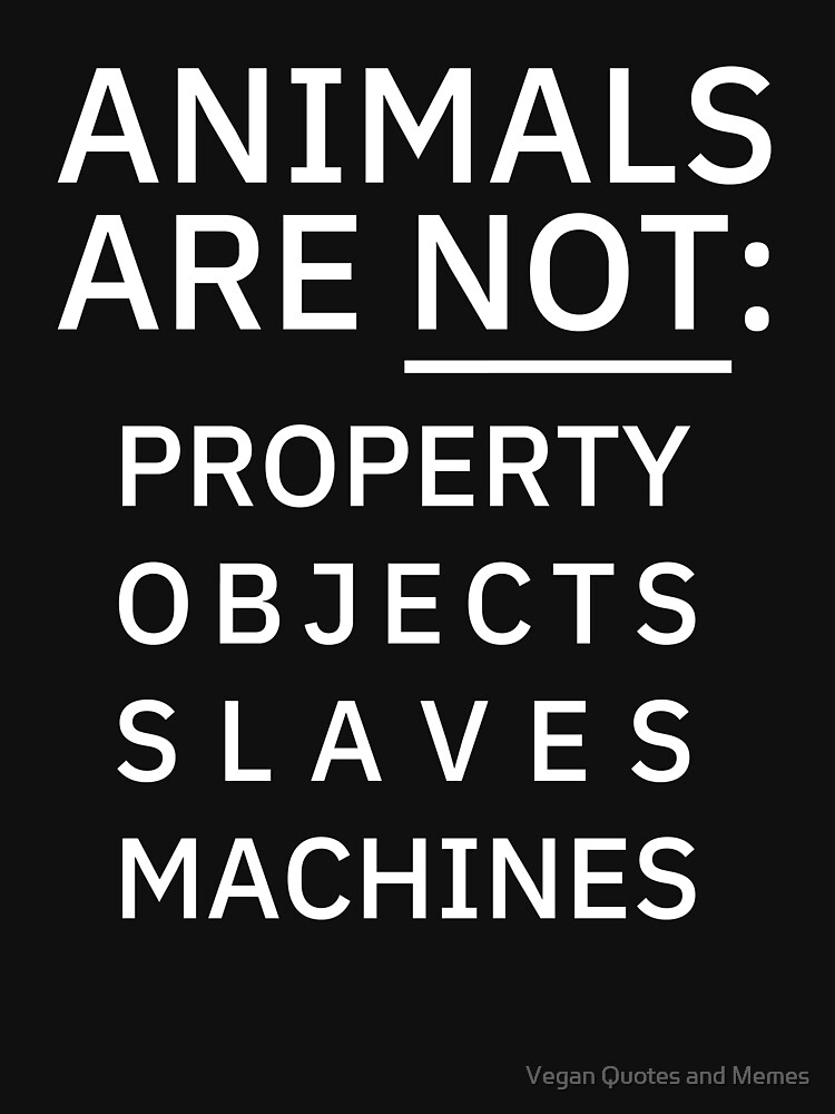Animals are not: Property Objects Slaves Machines by Goodgad