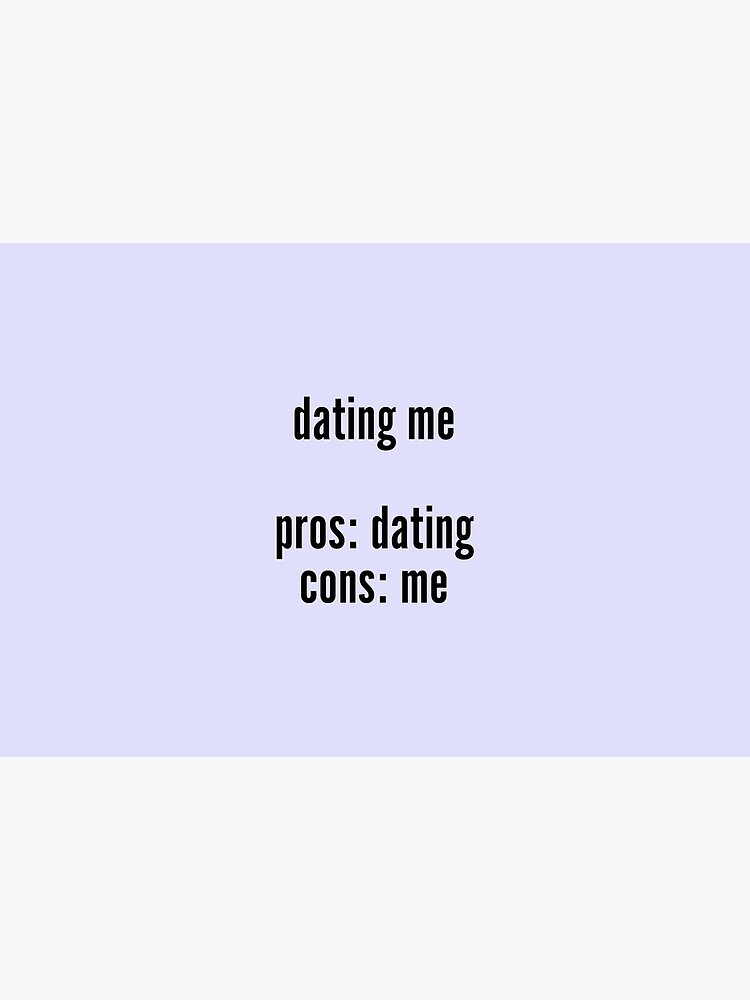 the pros and cons of dating by NozzandtheBeast