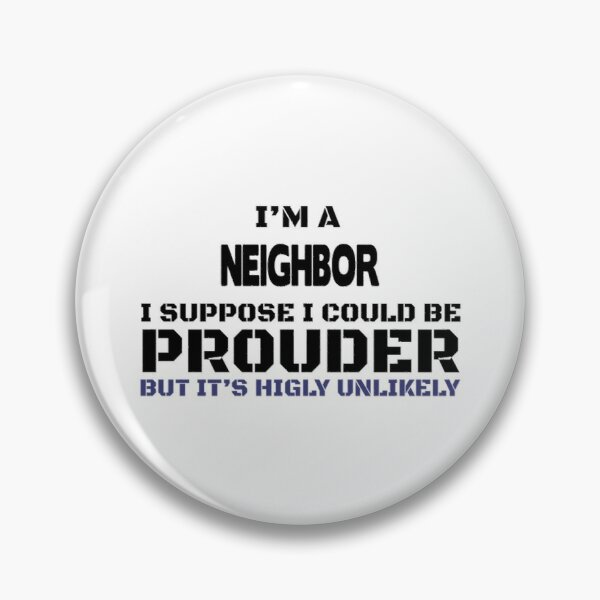Neighbor Present | Gift For Friends And Family Pin