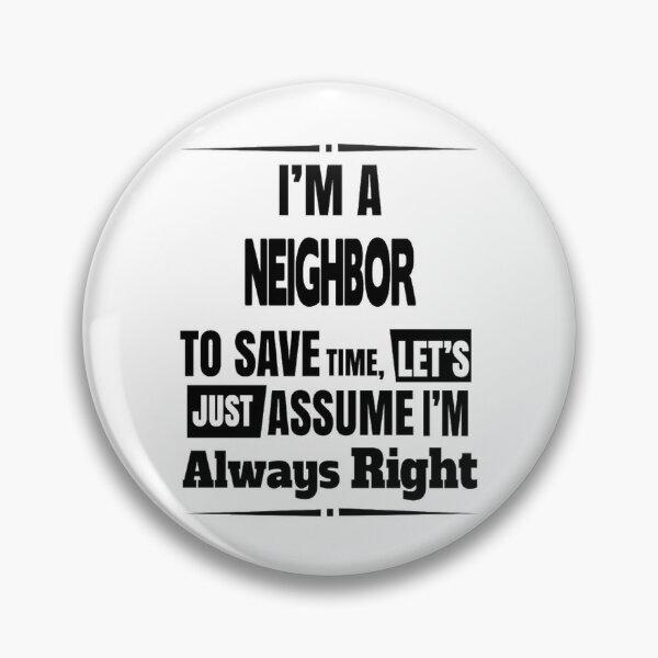 Funny Neighbor Gift For Men Women Pin