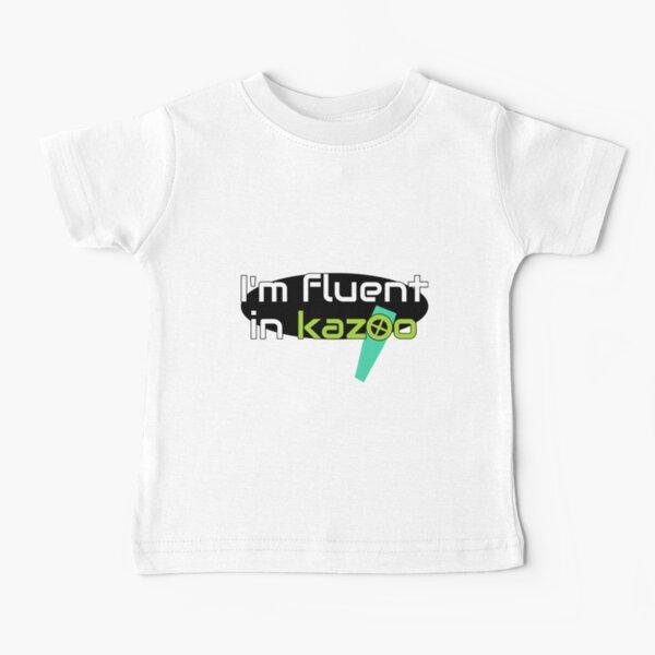 I'm fluent in Kazoo Baby T-Shirt