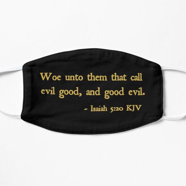 Woe unto them that call evil good, and good evil. - Isaiah 5:20 KJV Flat Mask