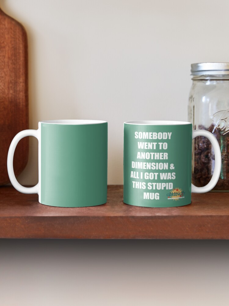 Alternate view of Somebody Went To Another Dimension & All I Got Was This Stupid Mug Mug