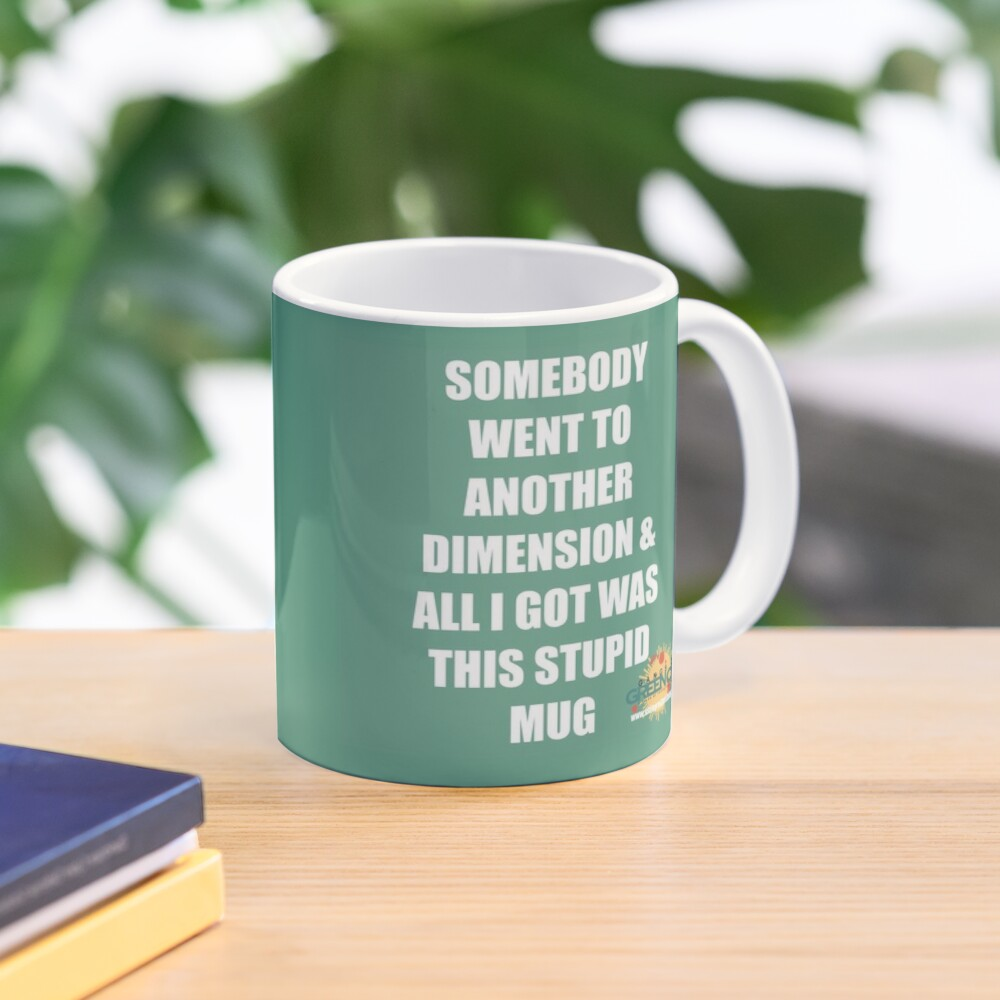 Somebody Went To Another Dimension & All I Got Was This Stupid Mug Mug