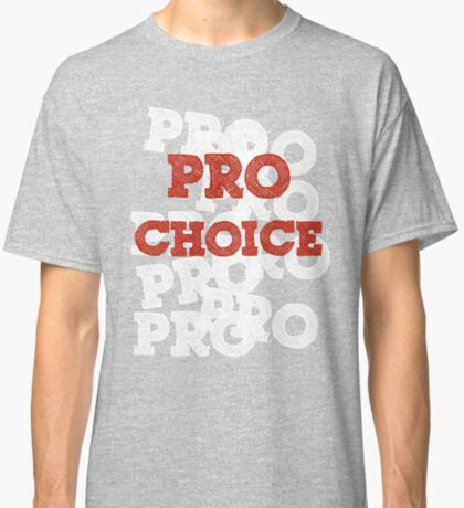 Pro Choice (Abortion rights) Classic T-Shirt