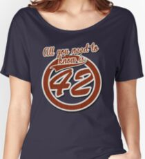 All you need to know is 42 Women's Relaxed Fit T-Shirt