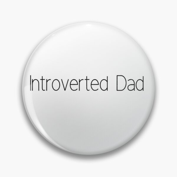 Introverted Dad  Pin