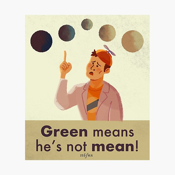 Green means he's not mean :( Photographic Print