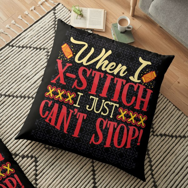 When I X-Stitch I Just Can't Stop | Cross Stitch Addict Design Floor Pillow