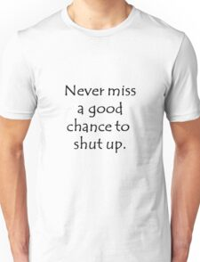 Never Miss a Good Chance To Shut Up T-Shirt