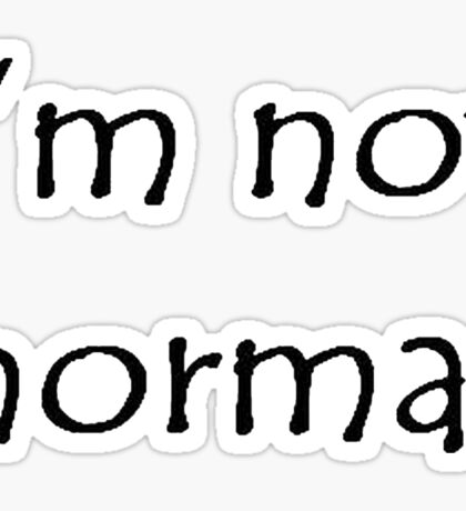 I'm Not Normal (Black Text) Sticker