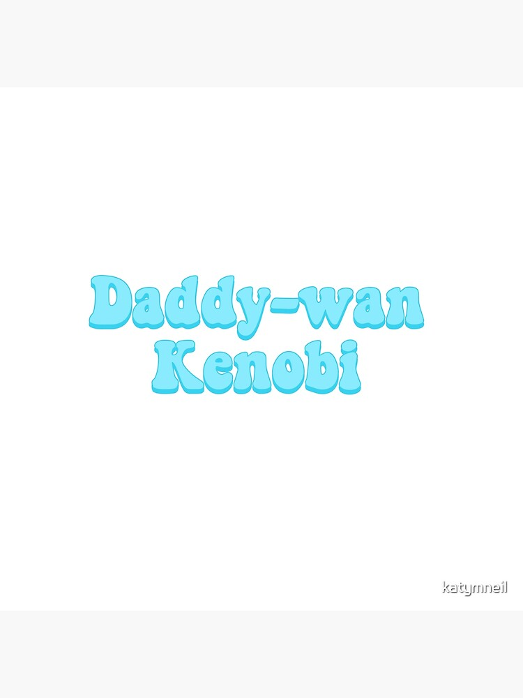 Daddy-wan Kenobi by katymneil