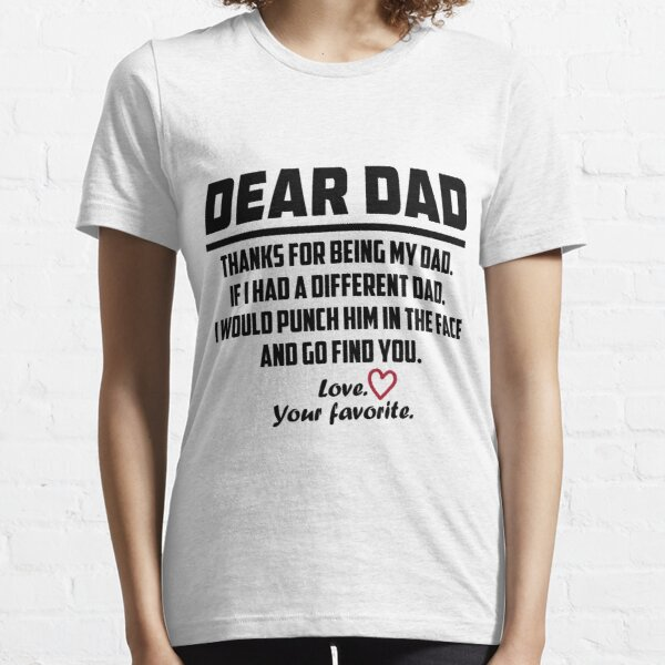 Dad And Daughter T-shirt Thanks For Being My Dad If I Had A Different Dad Essential T-Shirt