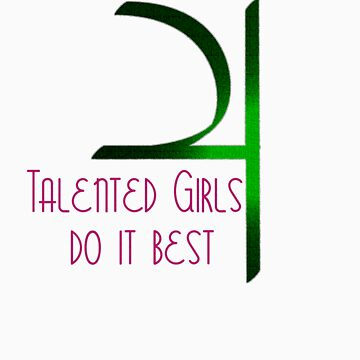 Talented Girls Do it Best by claujo206