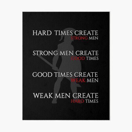 Hard Times Create Strong Men, Strong Men Create Good Times Art Board Print