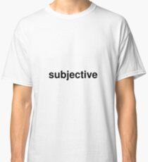 subjective Classic T-Shirt