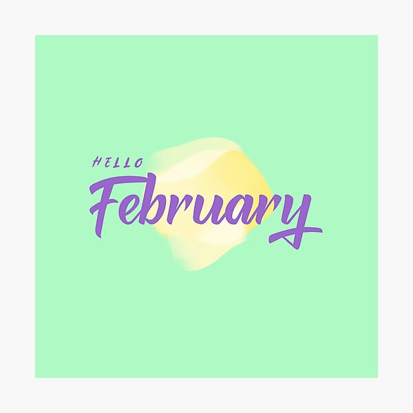 Hello February Photographic Print