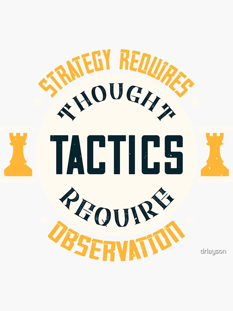 Strategy Req Thought, Tactics Req Observation - Chess Gift by drlayson