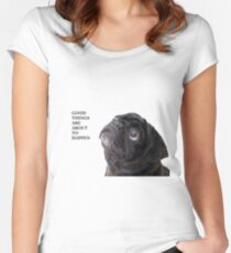 Good things black pug Women's Fitted Scoop T-Shirt