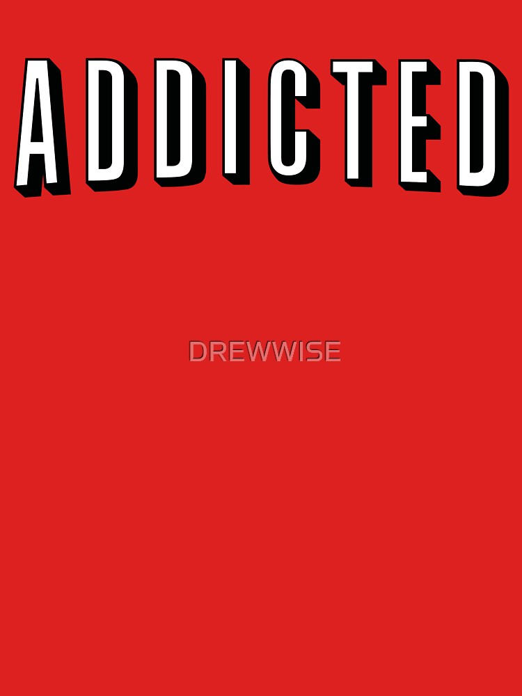 ADDICTED by DREWWISE