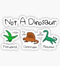Not A Dinosaur (Pterodactyl, Dimetrodon, Plesiosaur) Sticker