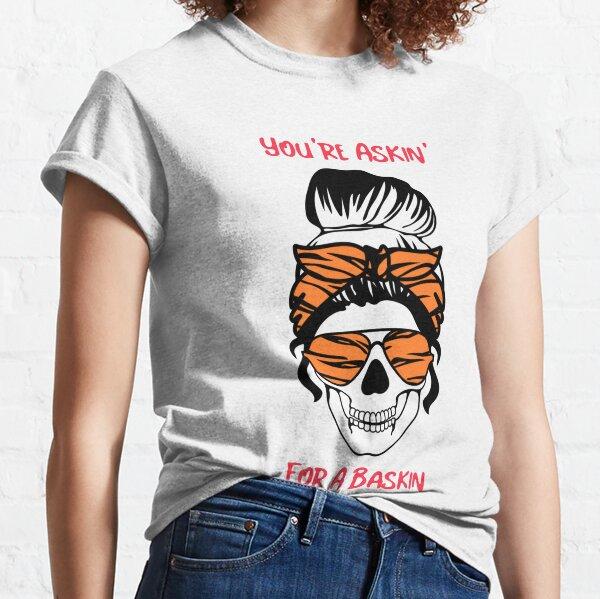 You're Askin For A Baskin  Classic T-Shirt