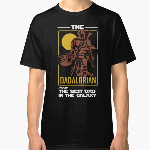 The Dadalorian The Best Dad In The Galaxy Funny Father's Day Gift Classic T-Shirt