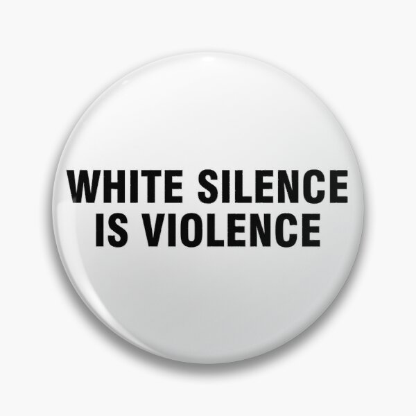 White silence is violence Pin