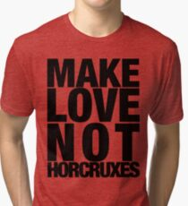 Make Love Not Horcruxes (NOW AVAILABLE IN WHITE) Tri-blend T-Shirt
