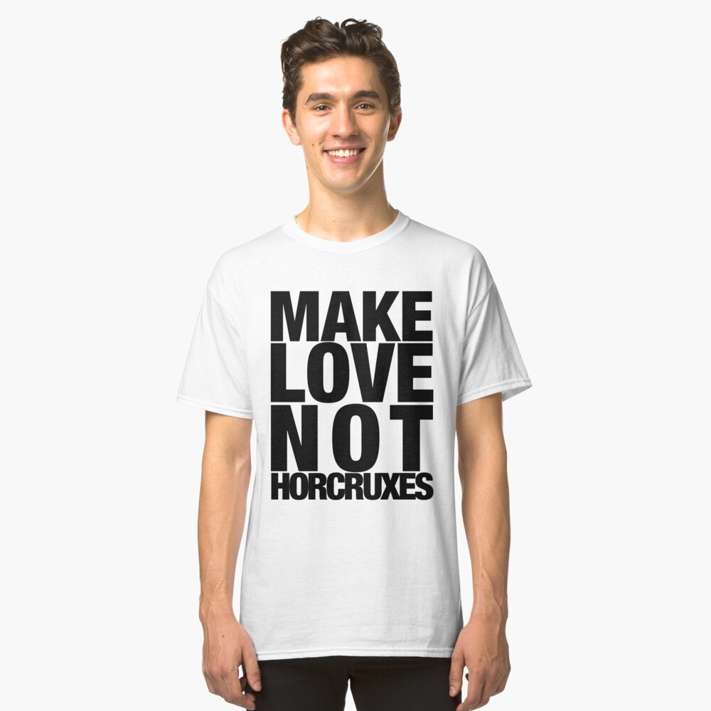 Make Love Not Horcruxes (NOW AVAILABLE IN WHITE) Classic T-Shirt Front
