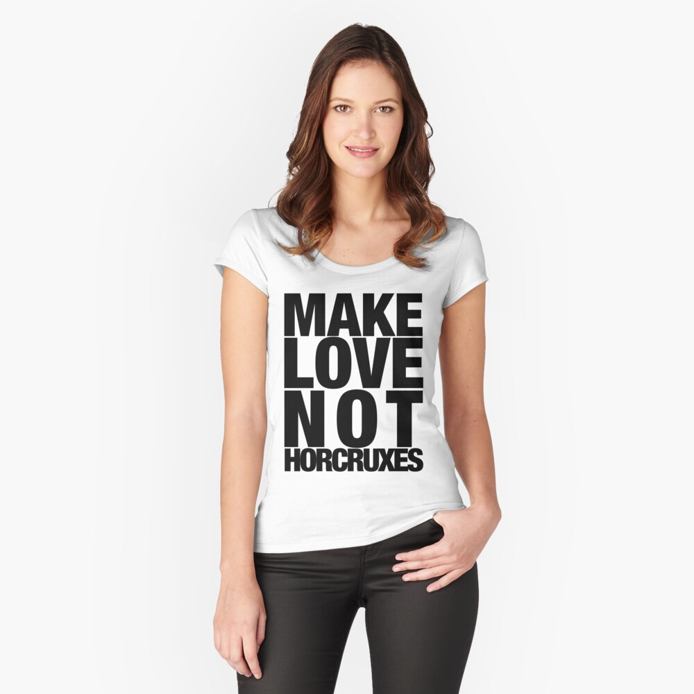 Make Love Not Horcruxes (NOW AVAILABLE IN WHITE) Women's Fitted Scoop T-Shirt Front