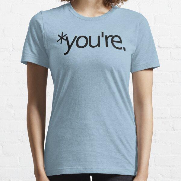 *you're. Grammar Nazi T Shirt! BLACK Essential T-Shirt