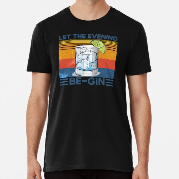 let the evening be gin Premium T-Shirt
