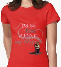 I'd be lost without my blogger Women's Fitted T-Shirt
