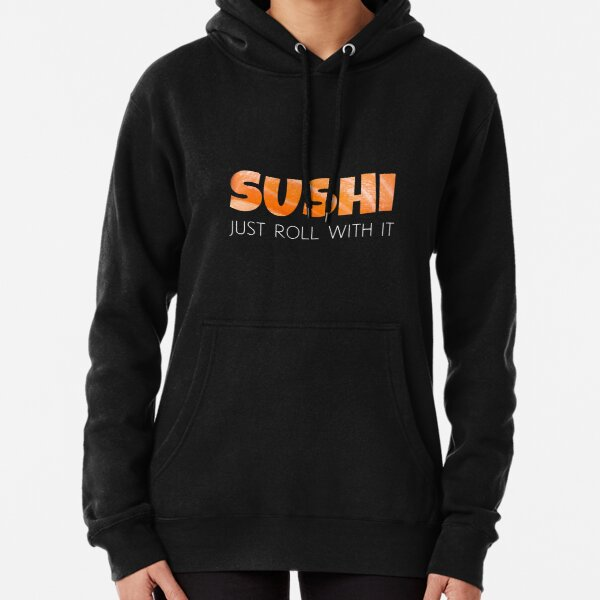 Sushi - Just Roll with it - Funny Yummy Design Pullover Hoodie