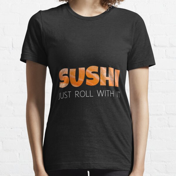 Sushi - Just Roll with it - Funny Yummy Design Essential T-Shirt