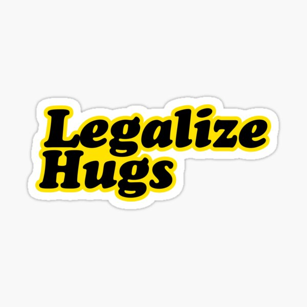 Legalize Hugs Sticker