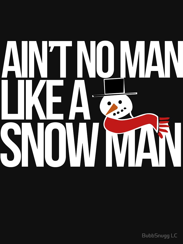 Ain't no man like a snowman by Boogiemonst