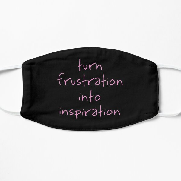 Turn Frustration Into Inspiration Small Mask