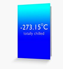 Totally Chilled - (Celsius Version) Greeting Card