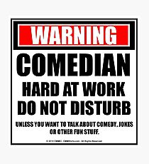 Warning Comedian Hard At Work Do Not Disturb Photographic Print